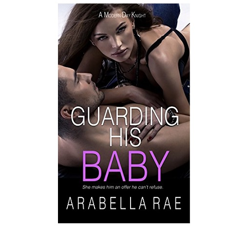 GUARDING HIS BABY by Arabella Rae PDF
