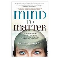 Mind to Matter by Dawson Church PDF