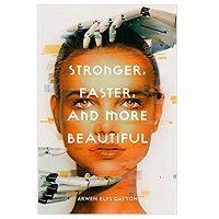 Stronger, Faster, and More Beautiful by Arwen Elys Dayton PDF