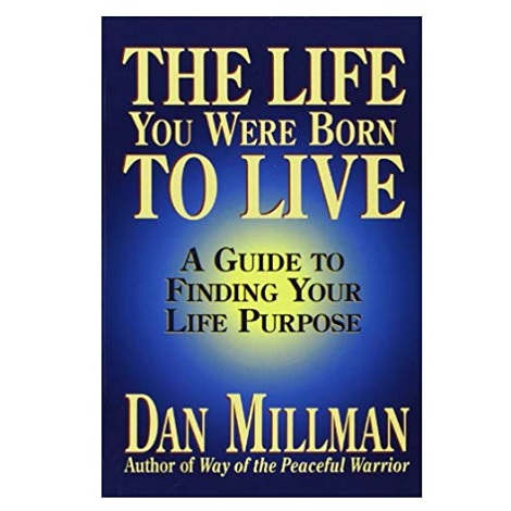 The Life You Were Born To Live By Dan Millman Pdf Download Ebookscart It's an invitation mac cannot refuse, one that sends her racing home to georgia, where an even darker threat awaits. the life you were born to live by dan