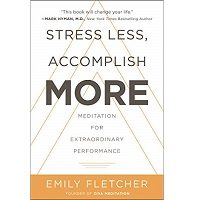 Stress Less, Accomplish More by Emily Fletcher PDF