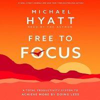 Free to Focus by Michael Hyatt PDF