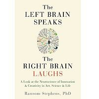 The Left Brain Speaks, the Right Brain Laughs by Ransom Stephens PDF
