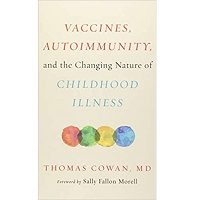 Vaccine Autoimmunity and the Changing Nature of Childhood Illness by Cowan MD PDF