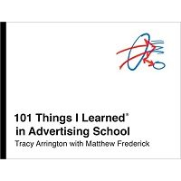 101 Things I Learned in Advertising School by Tracy Arrington PDF
