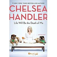 Life Will Be the Death of Me by Chelsea Handler PDF