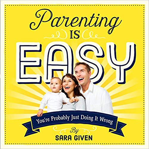 Parenting Is Easy by Sara Given