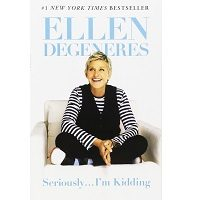 Seriously...I'm Kidding by Ellen DeGeneres PDF