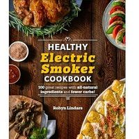 The Healthy Electric Smoker Cookbook by Robyn Lindars PDF