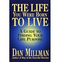 The Life You Were Born to Live by Dan Millman PDF