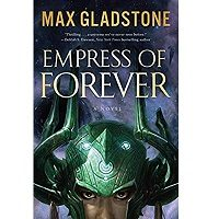 Empress of Forever by Max Gladstone PDF