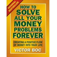 How to Solve All Your Money Problems Forever by Victor Boc PDF