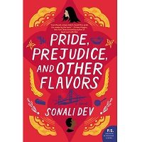 Pride, Prejudice and Other Flavours by Sonali Dev PDF
