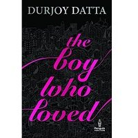 The Boy Who Loved by Durjoy Datta PDF