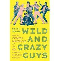 Wild and Crazy Guys by Nick de Semlyen PDF
