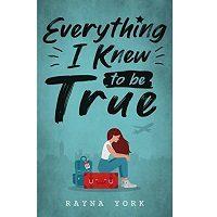 Everything I Knew to be True by Rayna York PDF