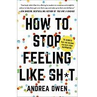 How to Stop Feeling Like Sh*t by Andrea Owen PDF