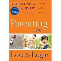Parenting With Love and Logic by Foster Cline PDF
