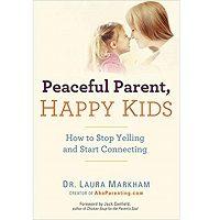 Peaceful Parent, Happy Kids by Dr. Laura Markham PDF