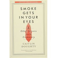 Smoke Gets in Your Eyes by Caitlin Doughty PDF