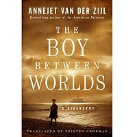 The Boy Between Worlds by Annejet van der Zijl PDF
