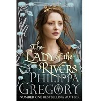 The Lady of the Rivers by Philippa Gregory PDF