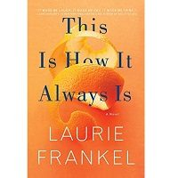 This Is How It Always Is by Laurie Frankel PDF