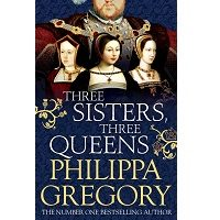 Three Sisters, Three Queens by Philippa Gregory PDF
