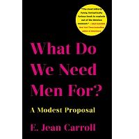 What Do We Need Men For by E. Jean Carroll PDF