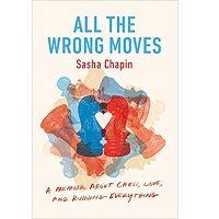 All the Wrong Moves by Sasha Chapin PDF