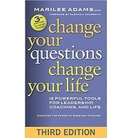 Change Your Questions, Change Your Life by Marilee Adams PDF