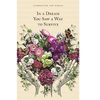 In a Dream You Saw a Way to Survive by Clementine von Radics PDF