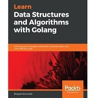Learn Data Structures and Algorithms with Golang by Bhagvan Kommadi PDF