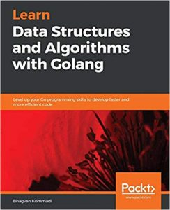 Learn Data Structures and Algorithms with Golang by Bhagvan Kommadi PDF Download