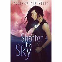 Shatter the Sky by Rebecca Kim Wells PDF