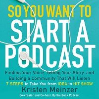 So You Want to Start a Podcast by Kristen Meinzer PDF Download