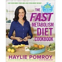 The Fast Metabolism Diet Cookbook by Haylie Pomroy PDF
