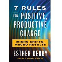 7 Rules for Positive, Productive Change by Esther Derby PDF