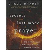 Secrets of the Lost Mode of Prayer by Gregg Braden PDF