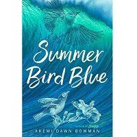 Summer Bird Blue by Akemi Dawn Bowman PDF