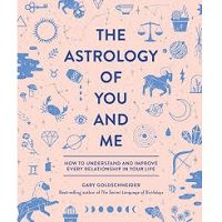 The Astrology of You and Me by Gary Goldschneider PDF