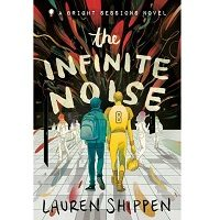 The Infinite Noise by Lauren Shippen PDF