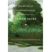 The River of Consciousness by Oliver Sacks PDF