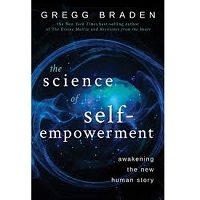 The Science of Self-Empowerment by Gregg Braden PDF