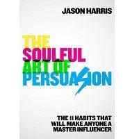 The Soulful Art of Persuasion by Jason Harris PDF