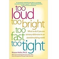 Too Loud, Too Bright, Too Fast, Too Tight by Sharon Heller PDF