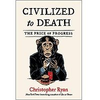 Civilized to Death by Christopher Ryan PDF