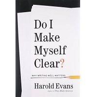 Do I Make Myself Clear? by Harold Evans PDF