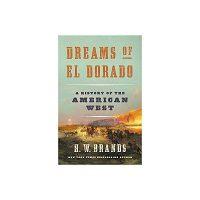 Dreams of El Dorado by H. W. Brands PDF Download