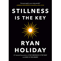 Stillness Is the Key by Ryan Holiday PDF